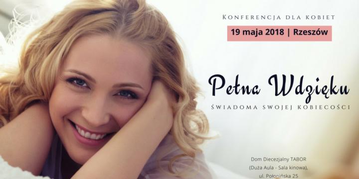 """Konferencja dla kobiet """"Pełna wdzięku. Świadoma swojej kobiecości"""" 19/05/18"""