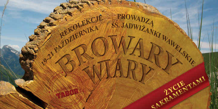 BROWARY WIARY – rekolekcje o życiu i sakramentach | ss. Jadwiżanki Wawelskie | 19-21/10/2018 r.
