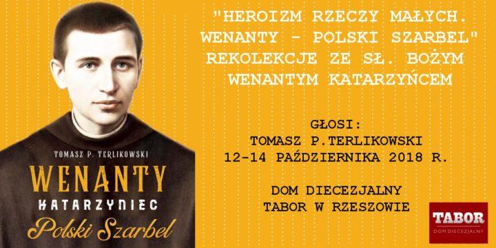 Heroizm rzeczy małych. Rekolekcje z Wenantym – polskim Szarbelem | Tomasz P. Terlikowski | 12-14/10/18 r.
