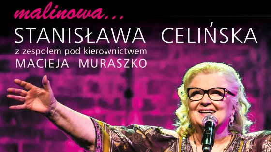 """Stanisława Celińska """"Malinowa"""" d. 17:00, 25 października 2018 r."""